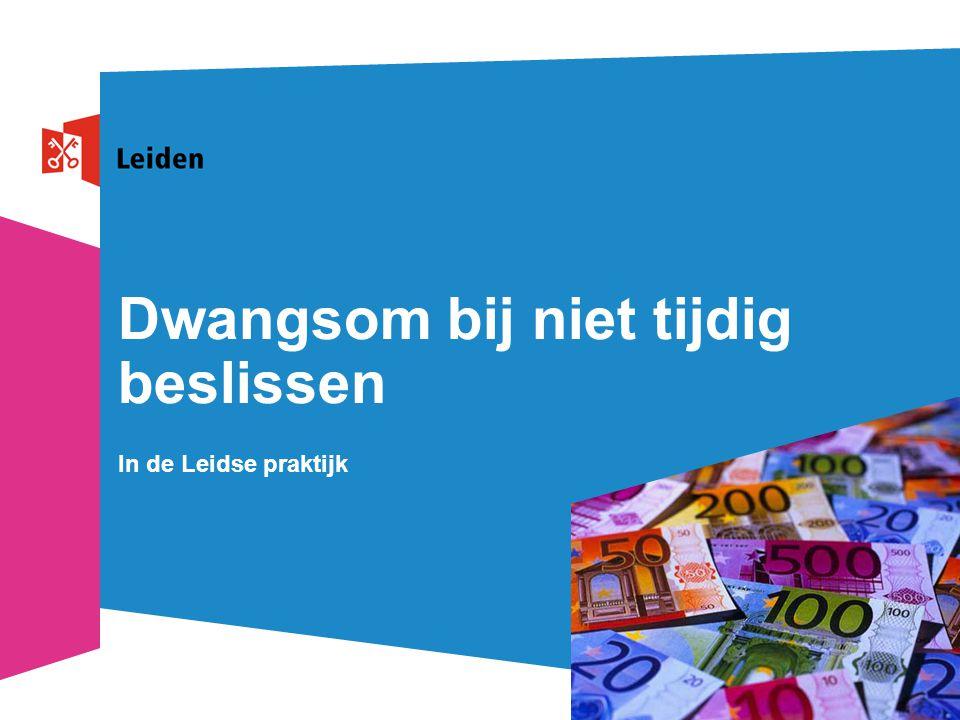 2Dwangsom bij niet tijdig beslissen Inhoud  'Dwangsom bij niet tijdig beslissen' in Leiden  Inventarisatie in Leiden  Interne organisatie  In de praktijk