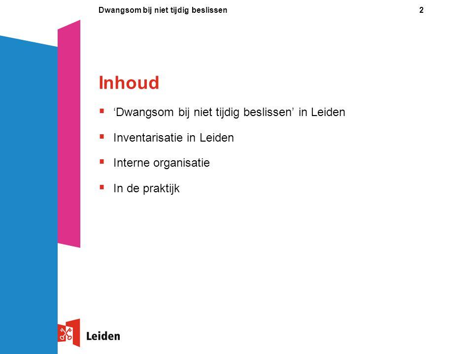 3Dwangsom bij niet tijdig beslissen  Gemeenteraad Leiden stelt de verordening 'Dwangsom bij niet tijdig beslissen' vast in april 2007, ingangsdatum 1 januari 2008  Onwenselijk voor Leidse raad om te wachten op landelijke invoering  Fasegewijze invoering  Programma (in begroting) waar beschikking onder valt, is verantwoordelijk voor betaling dwangsom