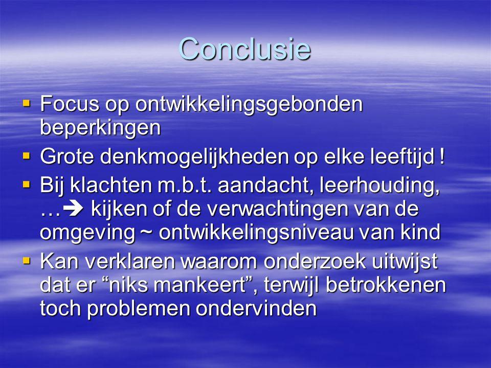 Conclusie  Focus op ontwikkelingsgebonden beperkingen  Grote denkmogelijkheden op elke leeftijd !  Bij klachten m.b.t. aandacht, leerhouding, …  k