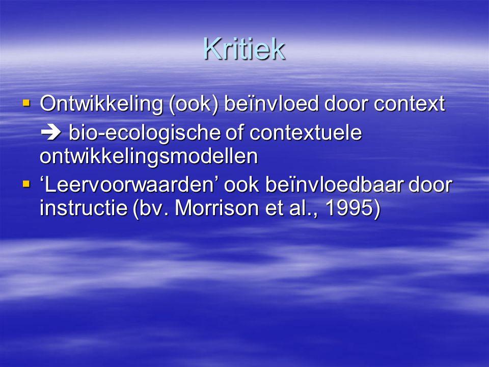 Kritiek  Ontwikkeling (ook) beïnvloed door context  bio-ecologische of contextuele ontwikkelingsmodellen  'Leervoorwaarden' ook beïnvloedbaar door