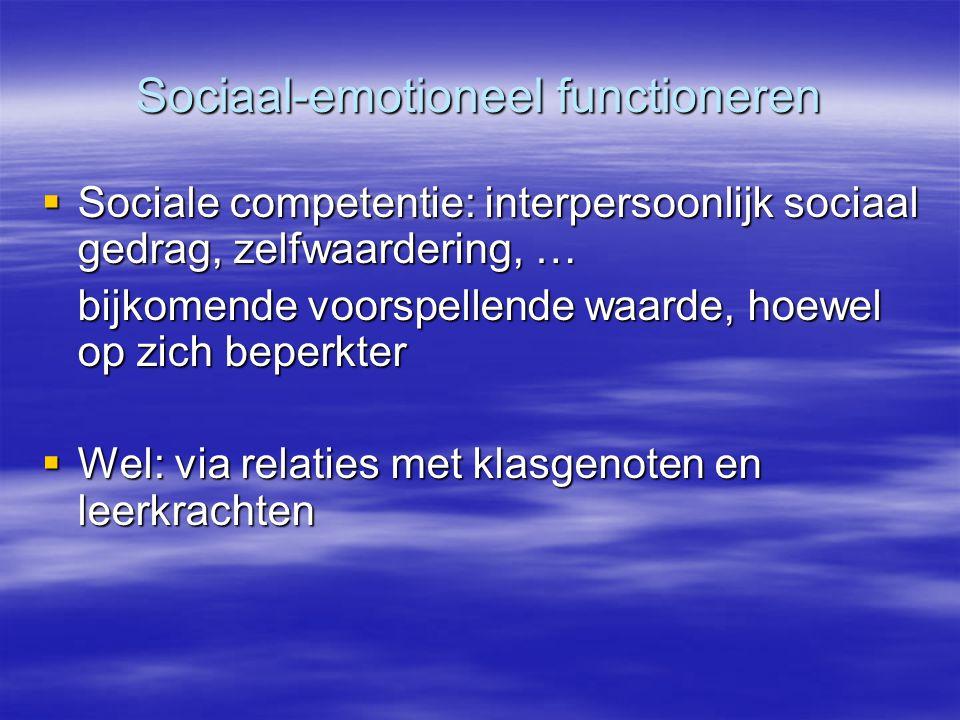 Sociaal-emotioneel functioneren  Sociale competentie: interpersoonlijk sociaal gedrag, zelfwaardering, … bijkomende voorspellende waarde, hoewel op z