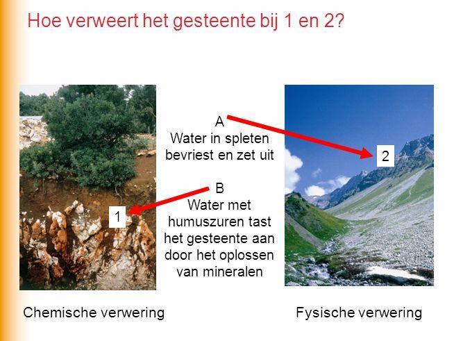1 2 A Water in spleten bevriest en zet uit B Water met humuszuren tast het gesteente aan door het oplossen van mineralen Chemische verweringFysische verwering Hoe verweert het gesteente bij 1 en 2?