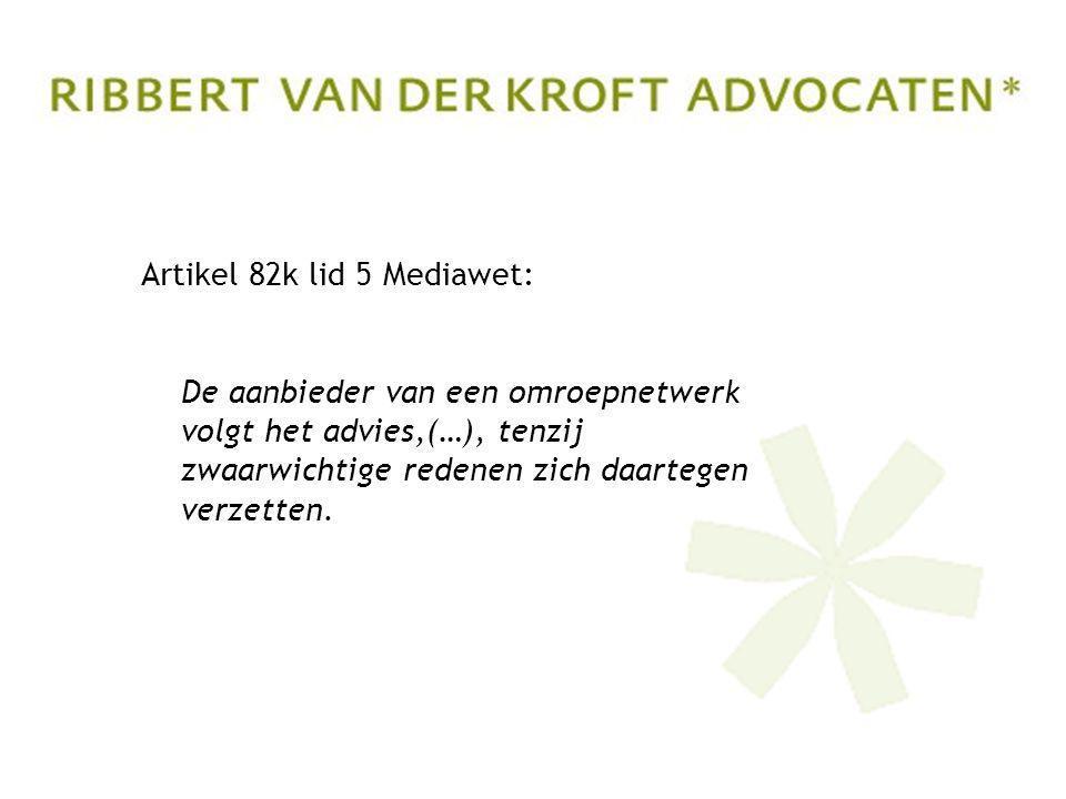 Artikel 82k lid 5 Mediawet: De aanbieder van een omroepnetwerk volgt het advies,(…), tenzij zwaarwichtige redenen zich daartegen verzetten.