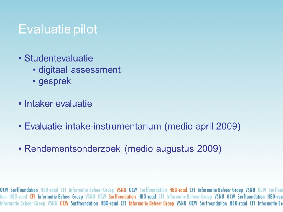 Evaluatie pilot • Studentevaluatie • digitaal assessment • gesprek • Intaker evaluatie • Evaluatie intake-instrumentarium (medio april 2009) • Rendeme
