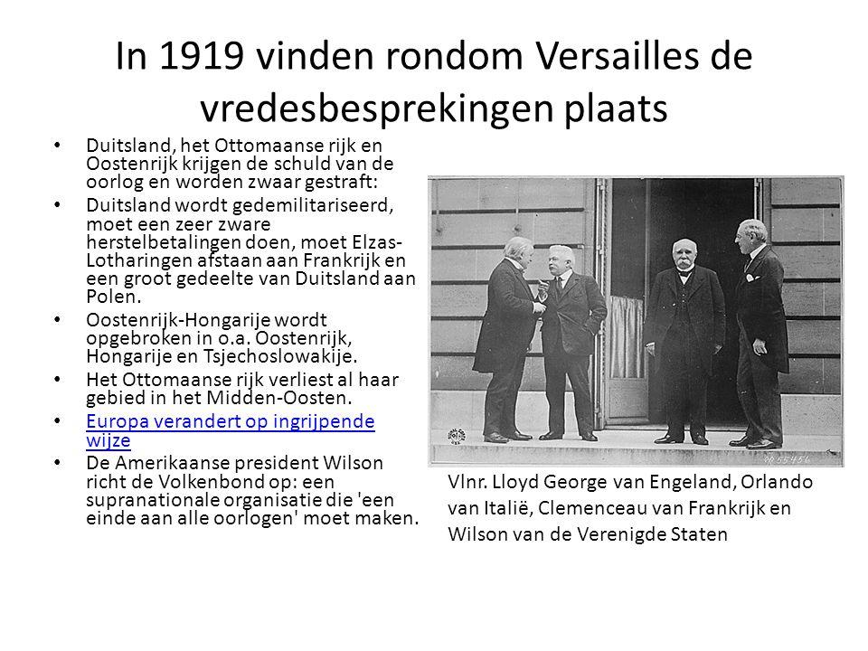 In 1919 vinden rondom Versailles de vredesbesprekingen plaats • Duitsland, het Ottomaanse rijk en Oostenrijk krijgen de schuld van de oorlog en worden