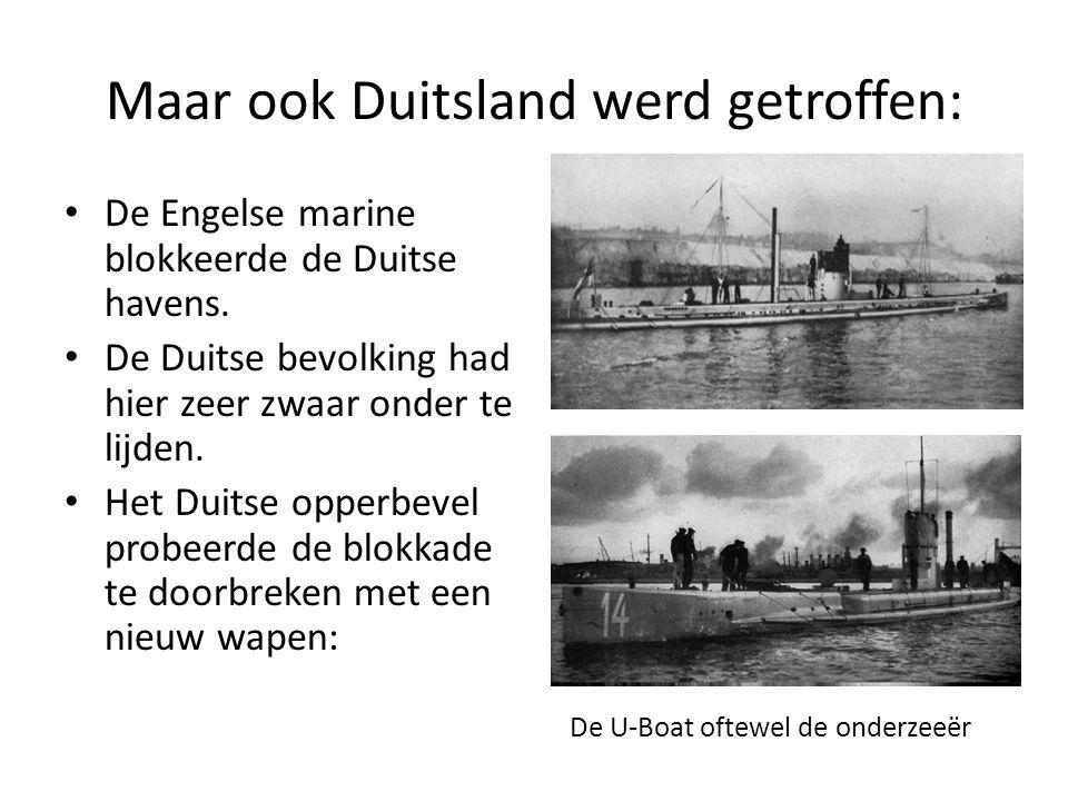 Maar ook Duitsland werd getroffen: • De Engelse marine blokkeerde de Duitse havens. • De Duitse bevolking had hier zeer zwaar onder te lijden. • Het D