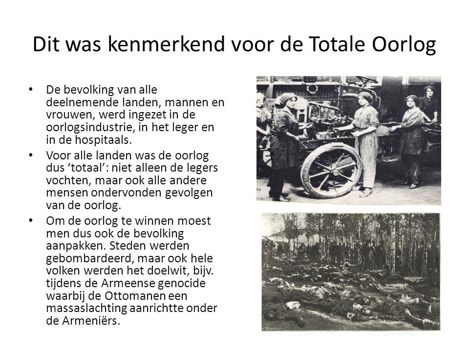 Dit was kenmerkend voor de Totale Oorlog • De bevolking van alle deelnemende landen, mannen en vrouwen, werd ingezet in de oorlogsindustrie, in het le