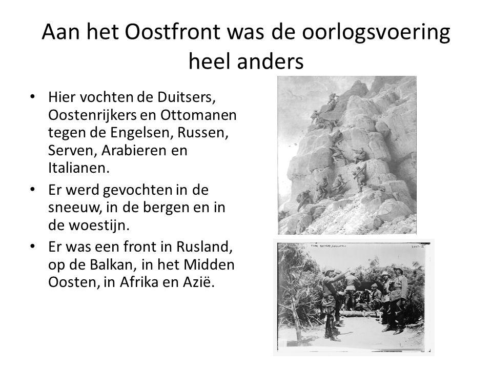 Aan het Oostfront was de oorlogsvoering heel anders • Hier vochten de Duitsers, Oostenrijkers en Ottomanen tegen de Engelsen, Russen, Serven, Arabiere