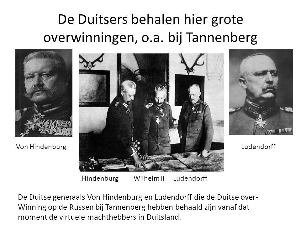 De Duitsers behalen hier grote overwinningen, o.a. bij Tannenberg Von HindenburgLudendorff De Duitse generaals Von Hindenburg en Ludendorff die de Dui