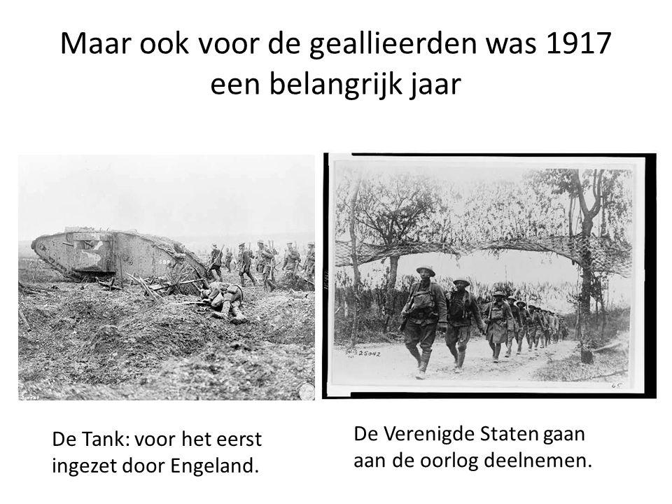 Maar ook voor de geallieerden was 1917 een belangrijk jaar De Tank: voor het eerst ingezet door Engeland. De Verenigde Staten gaan aan de oorlog deeln