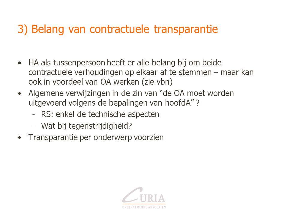 3) Belang van contractuele transparantie •HA als tussenpersoon heeft er alle belang bij om beide contractuele verhoudingen op elkaar af te stemmen – m