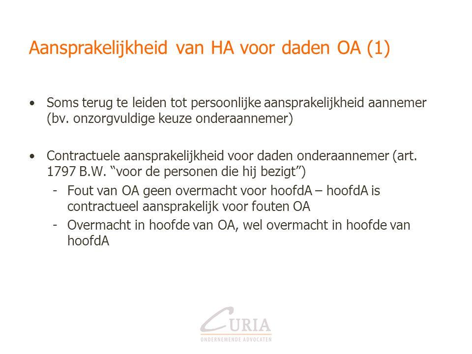 Aansprakelijkheid van HA voor daden OA (1) •Soms terug te leiden tot persoonlijke aansprakelijkheid aannemer (bv. onzorgvuldige keuze onderaannemer) •
