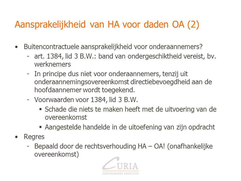 Aansprakelijkheid van HA voor daden OA (2) •Buitencontractuele aansprakelijkheid voor onderaannemers? -art. 1384, lid 3 B.W.: band van ondergeschikthe