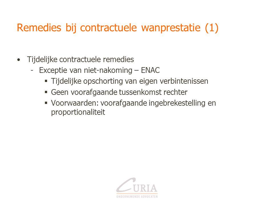 Remedies bij contractuele wanprestatie (1) •Tijdelijke contractuele remedies -Exceptie van niet-nakoming – ENAC  Tijdelijke opschorting van eigen ver