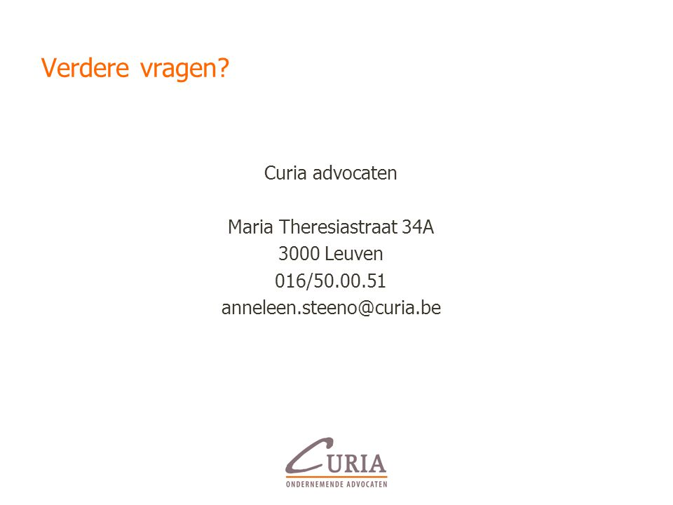 Verdere vragen? Curia advocaten Maria Theresiastraat 34A 3000 Leuven 016/50.00.51 anneleen.steeno@curia.be