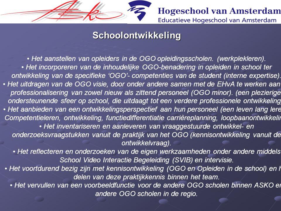 Schoolontwikkeling • Het aanstellen van opleiders in de OGO opleidingsscholen. (werkplekleren). • Het incorporeren van de inhoudelijke OGO-benadering