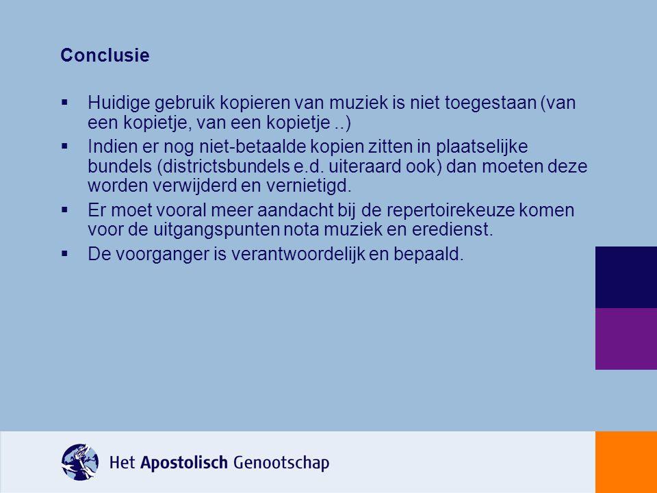 Conclusie  Huidige gebruik kopieren van muziek is niet toegestaan (van een kopietje, van een kopietje..)  Indien er nog niet-betaalde kopien zitten in plaatselijke bundels (districtsbundels e.d.