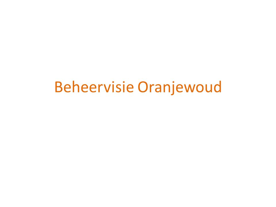 Landschap en natuur BELEID • De visie in het Landschapsbeleidsplan Zuidoost Friesland 2004 – 2014 voor Oranjewoud is: Het behouden en versterken karakteristieke open-dicht structuur, herstel laanstructuren.