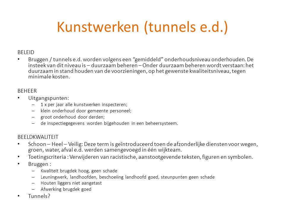 """Kunstwerken (tunnels e.d.) BELEID • Bruggen / tunnels e.d. worden volgens een """"gemiddeld"""" onderhoudsniveau onderhouden. De insteek van dit niveau is –"""