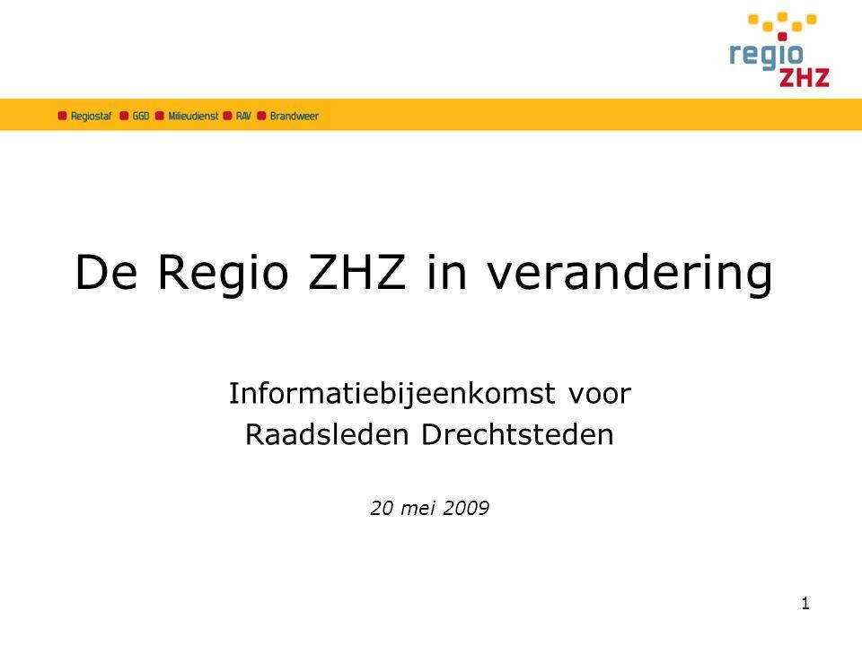 De Regio ZHZ in verandering Informatiebijeenkomst voor Raadsleden Drechtsteden 20 mei 2009 1