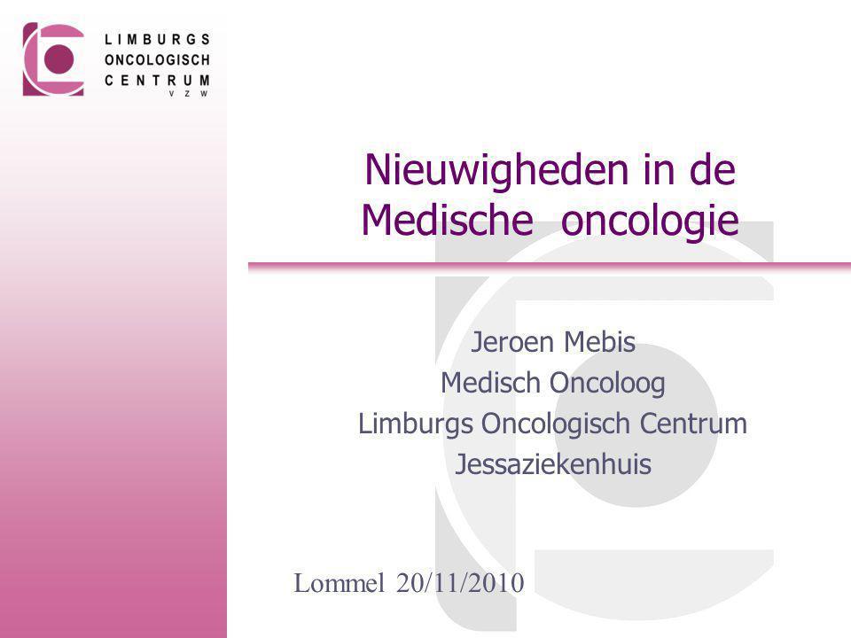 Nieuwigheden in de Medische oncologie Jeroen Mebis Medisch Oncoloog Limburgs Oncologisch Centrum Jessaziekenhuis Lommel 20/11/2010