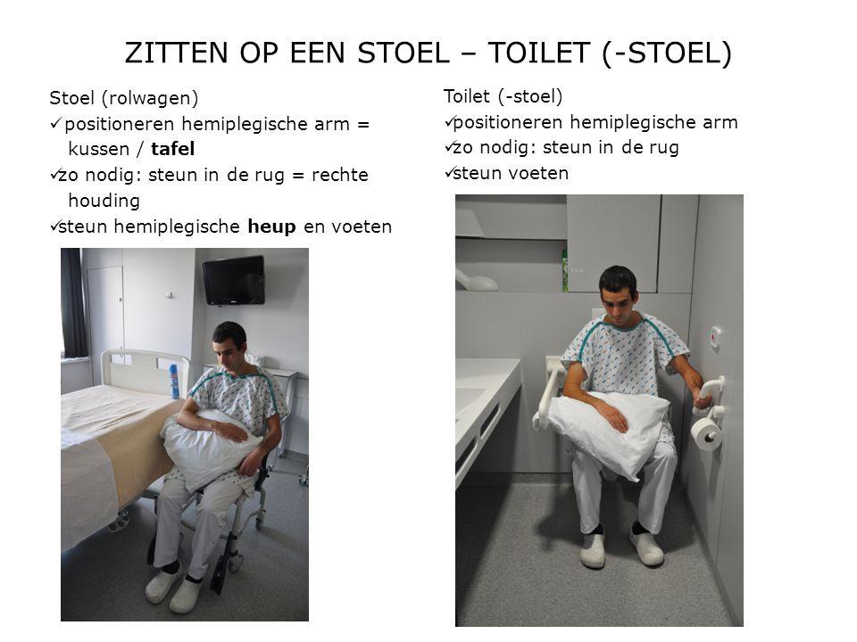 ZITTEN OP EEN STOEL – TOILET (-STOEL) Stoel (rolwagen)  positioneren hemiplegische arm = kussen / tafel  zo nodig: steun in de rug = rechte houding