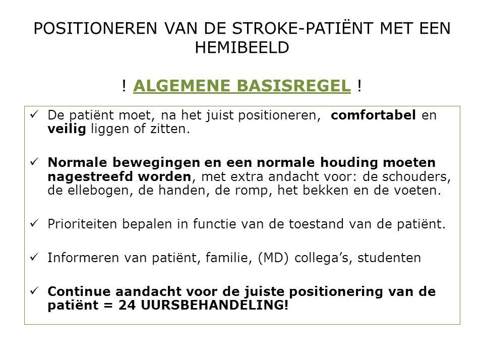 POSITIONEREN VAN DE STROKE-PATIËNT MET EEN HEMIBEELD ! ALGEMENE BASISREGEL !  De patiënt moet, na het juist positioneren, comfortabel en veilig ligge