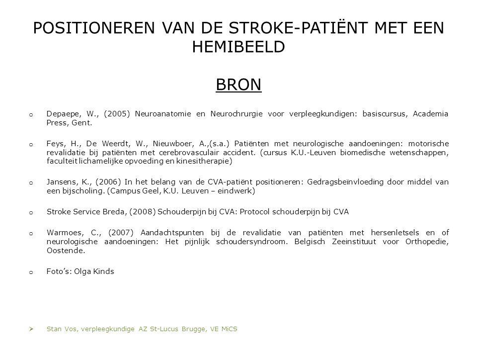 POSITIONEREN VAN DE STROKE-PATIËNT MET EEN HEMIBEELD BRON o Depaepe, W., (2005) Neuroanatomie en Neurochrurgie voor verpleegkundigen: basiscursus, Aca