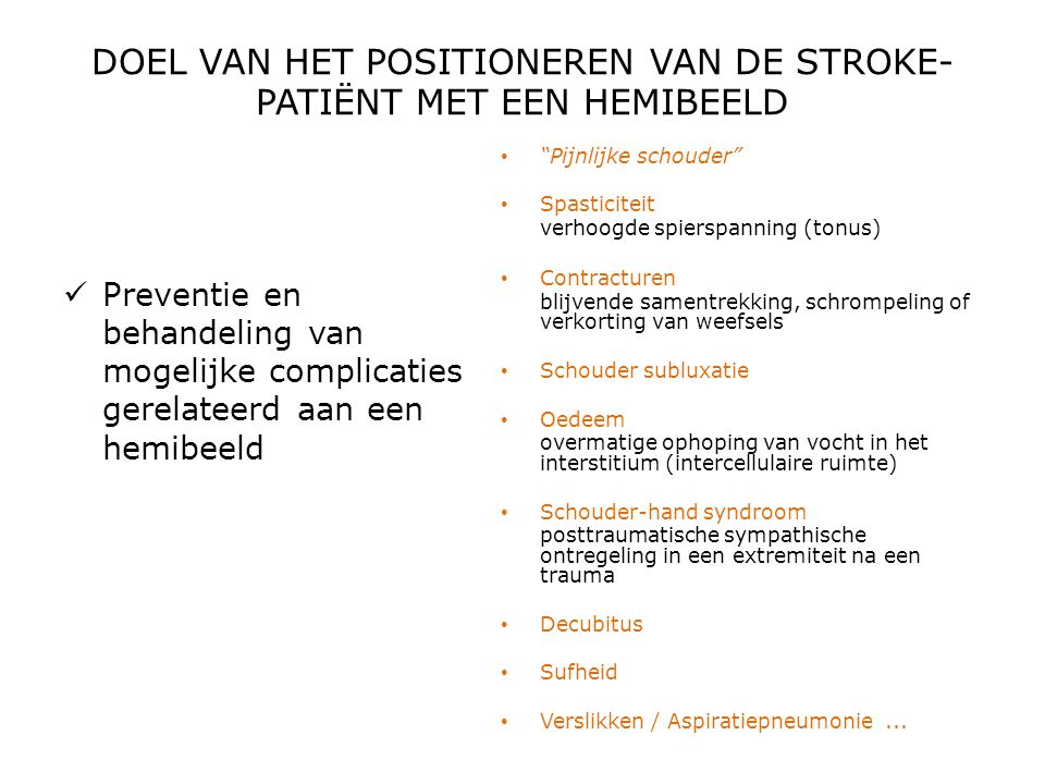 DOEL VAN HET POSITIONEREN VAN DE STROKE- PATIËNT MET EEN HEMIBEELD  Preventie en behandeling van mogelijke complicaties gerelateerd aan een hemibeeld