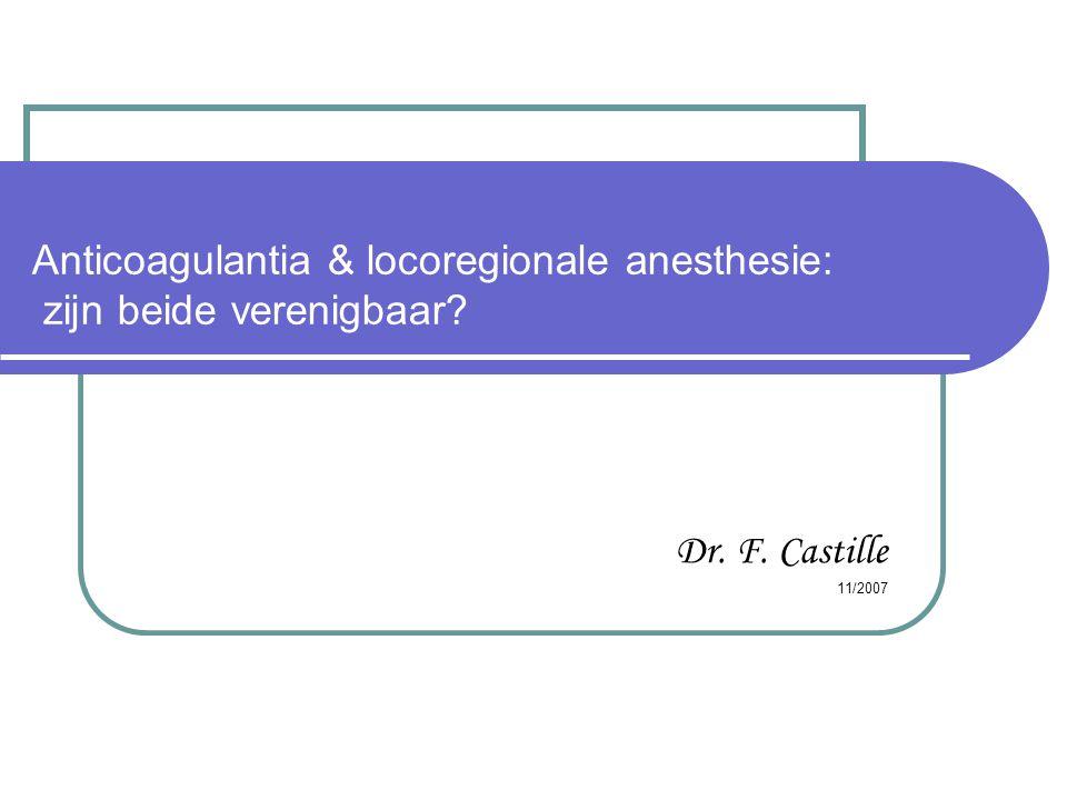 Anticoagulantia & locoregionale anesthesie: zijn beide verenigbaar? Dr. F. Castille 11/2007