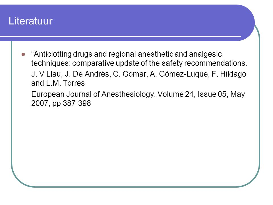 Literatuur  Anticlotting drugs and regional anesthetic and analgesic techniques: comparative update of the safety recommendations.