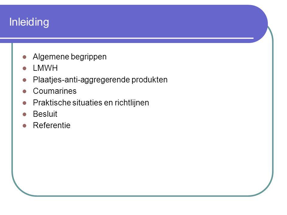 Inleiding  Algemene begrippen  LMWH  Plaatjes-anti-aggregerende produkten  Coumarines  Praktische situaties en richtlijnen  Besluit  Referentie