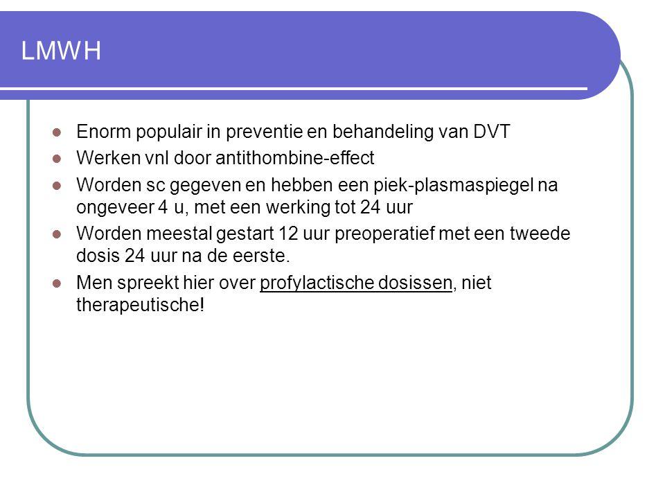 LMWH  Enorm populair in preventie en behandeling van DVT  Werken vnl door antithombine-effect  Worden sc gegeven en hebben een piek-plasmaspiegel n