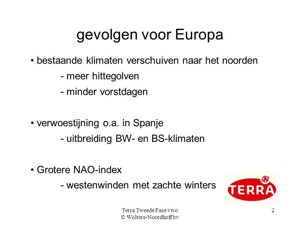 Terra Tweede Fase vwo © Wolters-Noordhoff bv 2 gevolgen voor Europa • bestaande klimaten verschuiven naar het noorden - meer hittegolven - minder vors