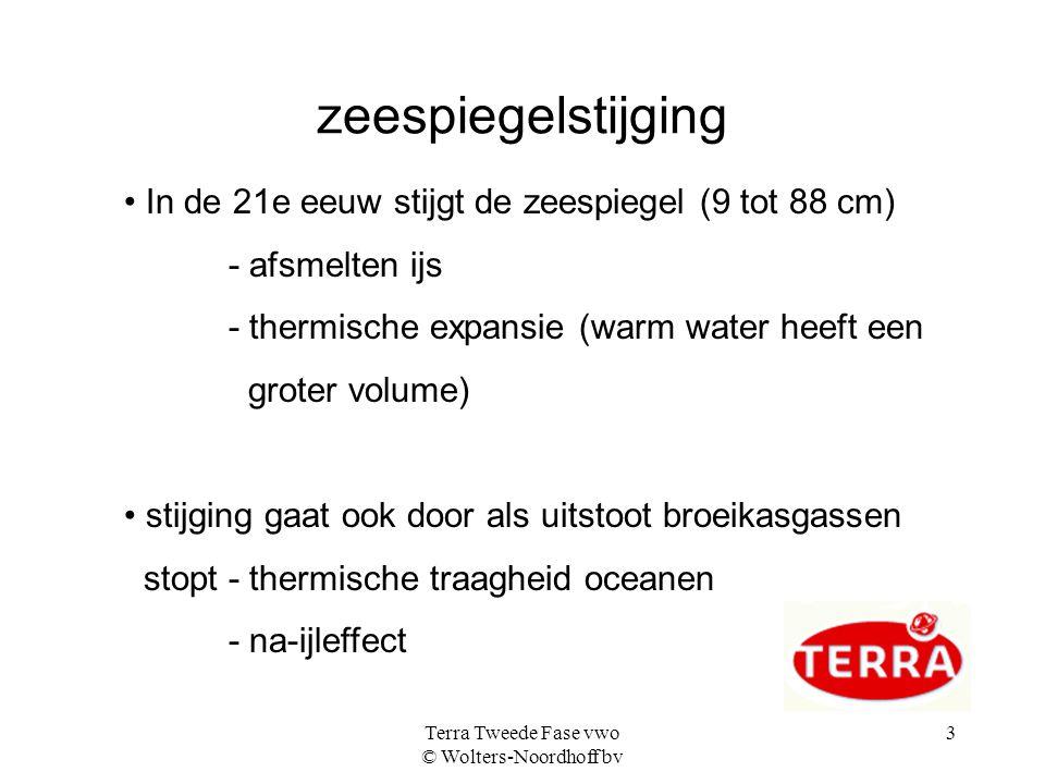 Terra Tweede Fase vwo © Wolters-Noordhoff bv 3 zeespiegelstijging • In de 21e eeuw stijgt de zeespiegel (9 tot 88 cm) - afsmelten ijs - thermische exp