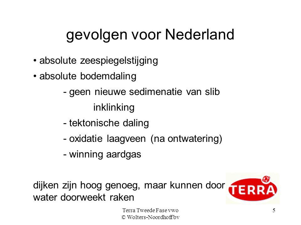 Terra Tweede Fase vwo © Wolters-Noordhoff bv 5 gevolgen voor Nederland • absolute zeespiegelstijging • absolute bodemdaling - geen nieuwe sedimenatie