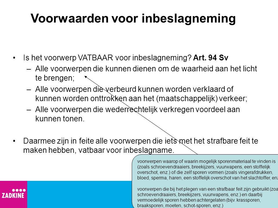Voorwaarden voor inbeslagneming •Is het voorwerp VATBAAR voor inbeslagneming? Art. 94 Sv –Alle voorwerpen die kunnen dienen om de waarheid aan het lic