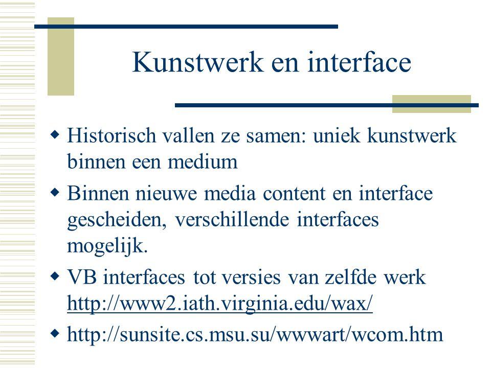 Kunstwerk en interface  Historisch vallen ze samen: uniek kunstwerk binnen een medium  Binnen nieuwe media content en interface gescheiden, verschil