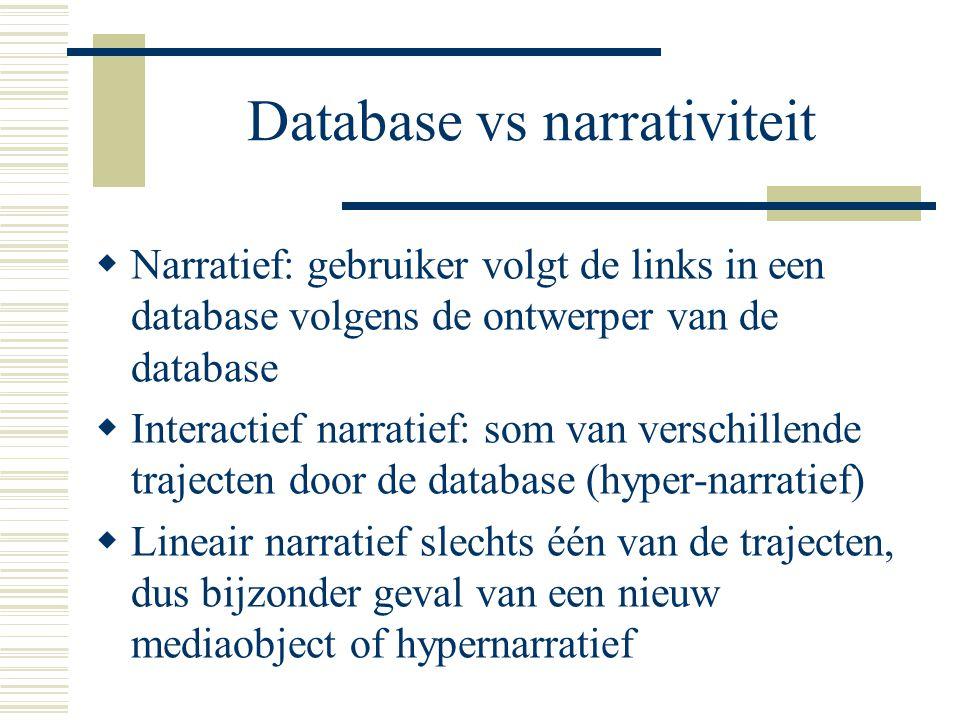 Database vs narrativiteit  Narratief: gebruiker volgt de links in een database volgens de ontwerper van de database  Interactief narratief: som van