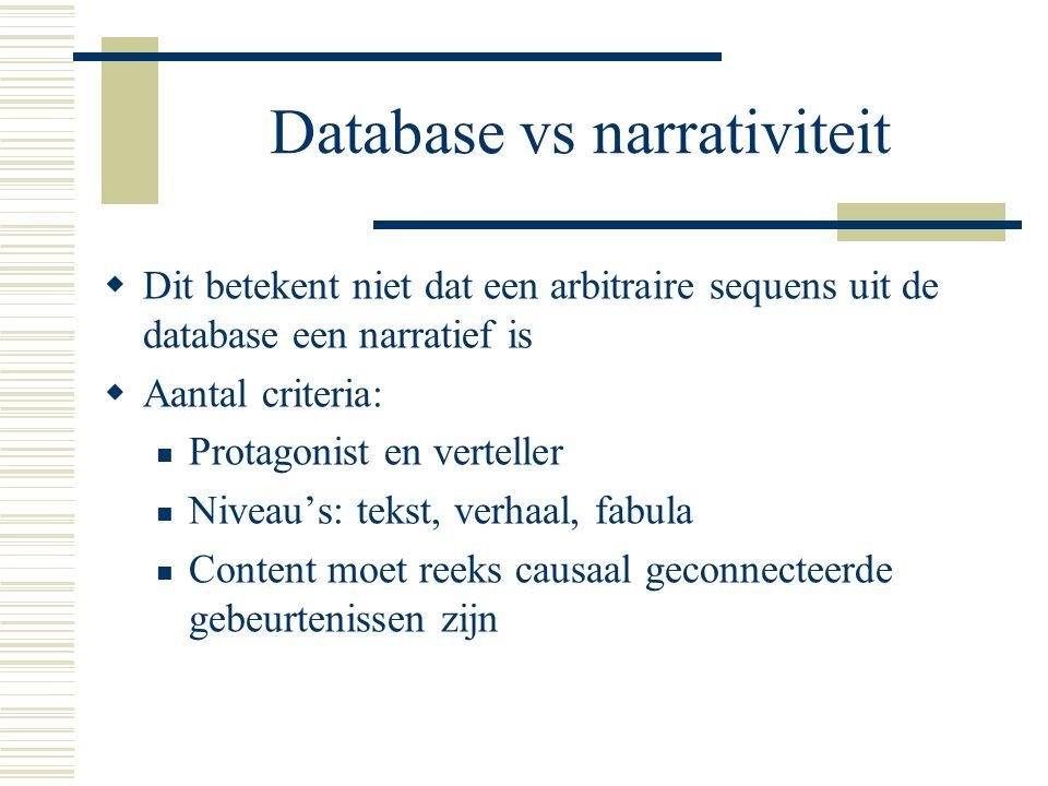 Database vs narrativiteit  Dit betekent niet dat een arbitraire sequens uit de database een narratief is  Aantal criteria:  Protagonist en vertelle