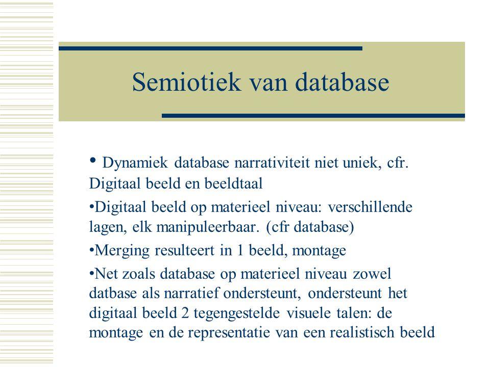 Semiotiek van database • Dynamiek database narrativiteit niet uniek, cfr. Digitaal beeld en beeldtaal • Digitaal beeld op materieel niveau: verschille