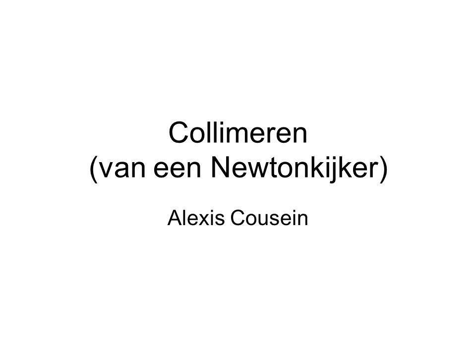 Collimeren (van een Newtonkijker) Alexis Cousein