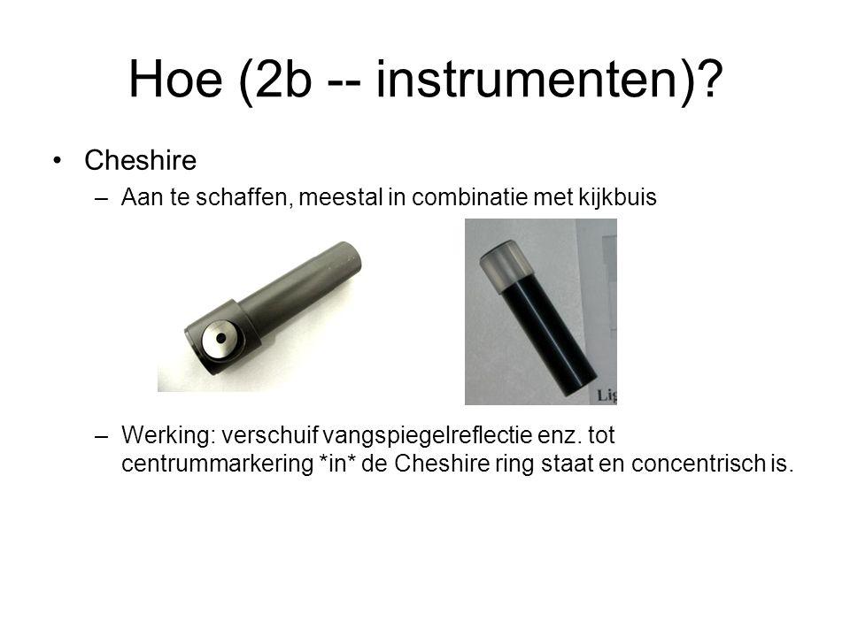 •Cheshire –Aan te schaffen, meestal in combinatie met kijkbuis –Werking: verschuif vangspiegelreflectie enz.