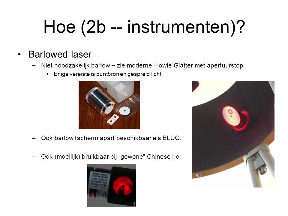 •Barlowed laser –Niet noodzakelijk barlow – zie moderne Howie Glatter met apertuurstop •Enige vereiste is puntbron en gespreid licht –Ook barlow+scherm apart beschikbaar als BLUG: –Ook (moeilijk) bruikbaar bij gewone Chinese l-c: Hoe (2b -- instrumenten)?