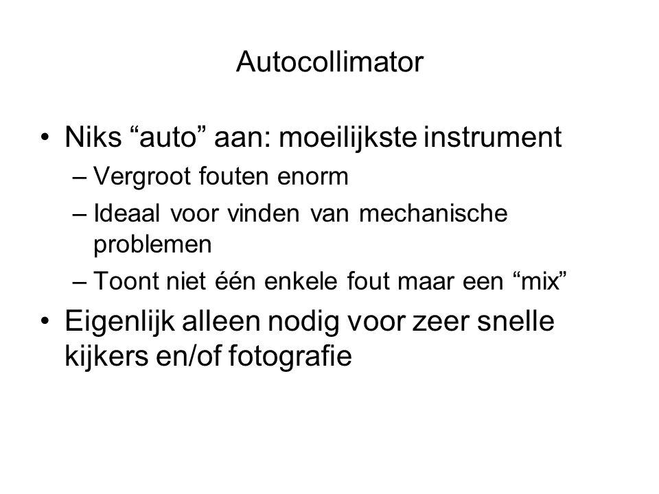 Autocollimator •Niks auto aan: moeilijkste instrument –Vergroot fouten enorm –Ideaal voor vinden van mechanische problemen –Toont niet één enkele fout maar een mix •Eigenlijk alleen nodig voor zeer snelle kijkers en/of fotografie