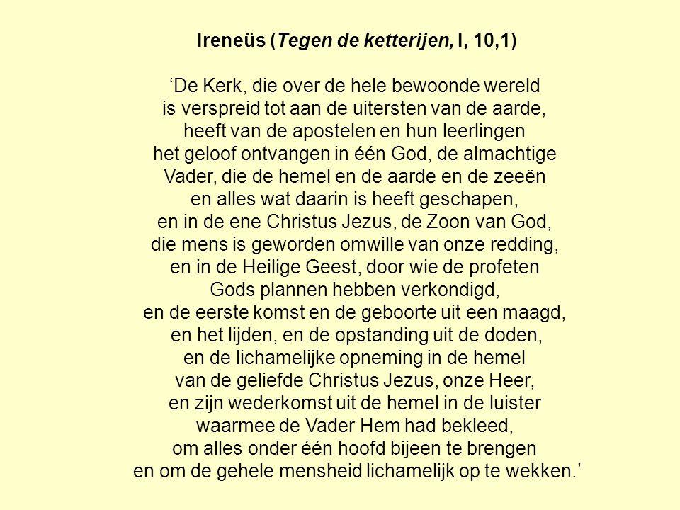 Ireneüs (Tegen de ketterijen, I, 10,1) 'De Kerk, die over de hele bewoonde wereld is verspreid tot aan de uitersten van de aarde, heeft van de apostel
