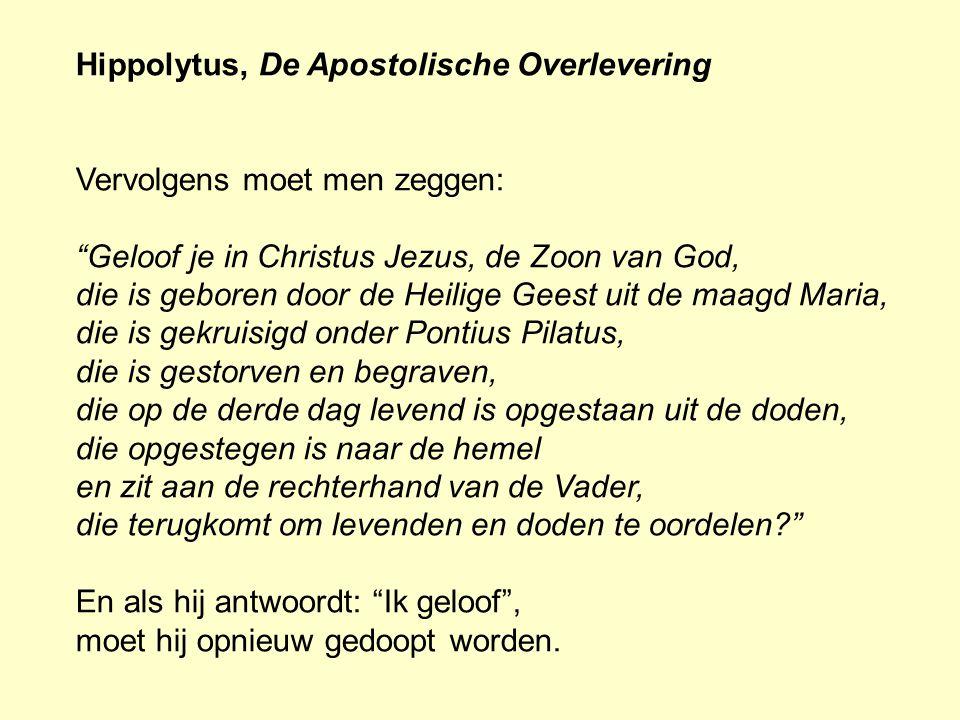 """Hippolytus, De Apostolische Overlevering Vervolgens moet men zeggen: """"Geloof je in Christus Jezus, de Zoon van God, die is geboren door de Heilige Gee"""