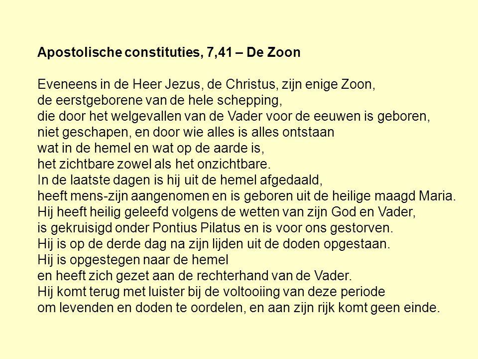 Apostolische constituties, 7,41 – De Zoon Eveneens in de Heer Jezus, de Christus, zijn enige Zoon, de eerstgeborene van de hele schepping, die door he