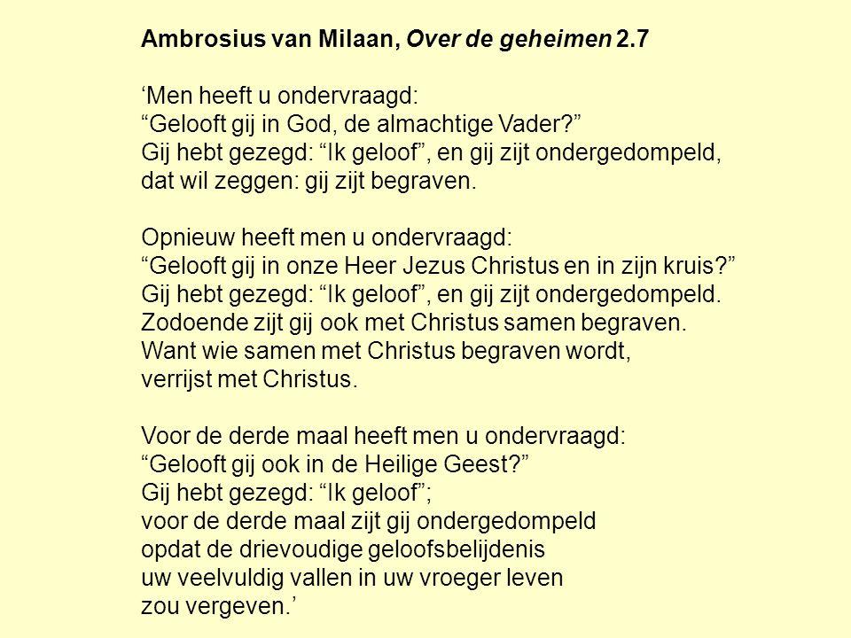 Ambrosius van Milaan, Over de geheimen 2.7 'Men heeft u ondervraagd: Gelooft gij in God, de almachtige Vader? Gij hebt gezegd: Ik geloof , en gij zijt ondergedompeld, dat wil zeggen: gij zijt begraven.