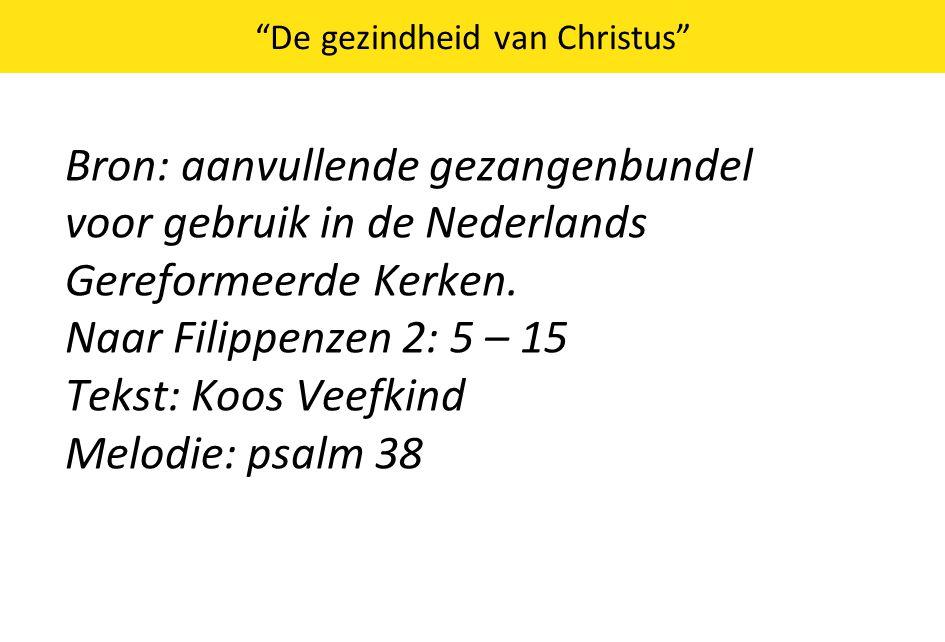 De gezindheid van Christus Bron: aanvullende gezangenbundel voor gebruik in de Nederlands Gereformeerde Kerken.